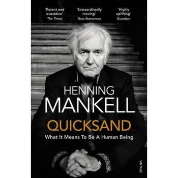Quicksand, Buch, In January 2014 Henning Mankell was informed that he had cancer. However, Quicksand is not a book about death, but about what it means to be human.